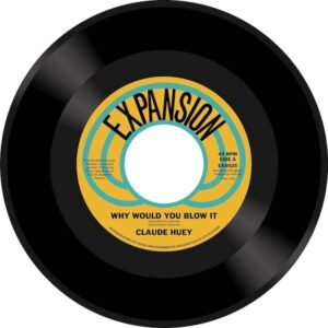 """Claude Huey - Why Would You Blow It / Why Did Our Love Go 45 (Expansion) 7"""" Vinyl"""