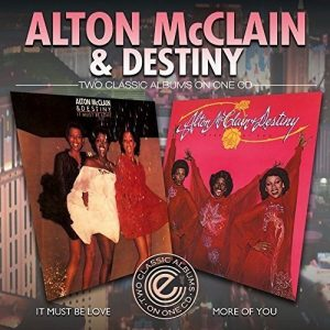 Alton McClain & Destiny - It Must Be Love / More Of You - Two Classic Albums On One CD