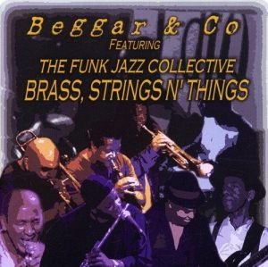 Beggar & Co Featuring The Funk Jazz Collective - Brass, Strings N' Things CD