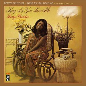 Bettye Crutcher - Long As You Love Me With Bonus Tracks CD