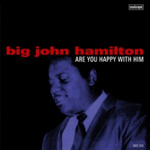 Big John Hamilton - Are You Happy With Him CD (Soulscape)