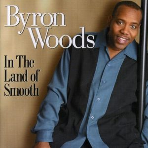 Byron Woods - In The Land Of Smooth CD
