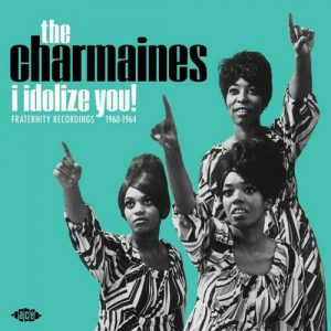 The Charmaines - I Idolize You! - Fraternity Recordings 1960-1964 LP