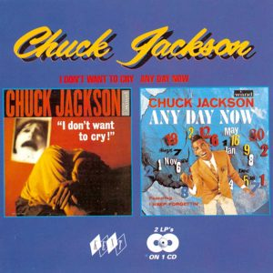 Chuck Jackson - I Don't Want To Cry / Any Day Now CD