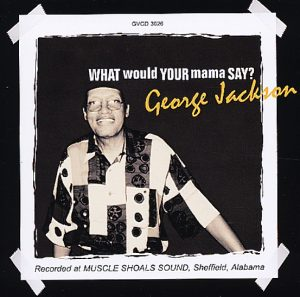 George Jackson - What Would Your Mama Say? CD (Grapevine)