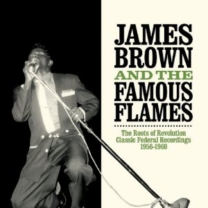 James Brown -The Roots Of Revolution Classic Federal Recordings 1956-1960 2CD