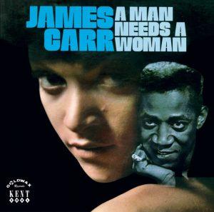 James Carr - A Man Needs A Woman CD