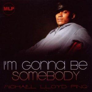 Michael Lloyd Pinq - I'm Gonna Be Somebody CD (Mr Pinq)