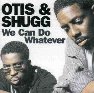 Otis & Shugg - We Can Do Whatever CD