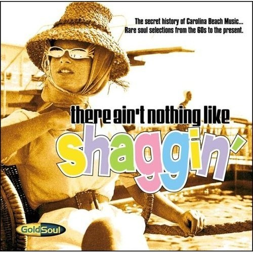 There Ain't Nothing Like Shaggin' - Various Artists CD (Goldsoul)