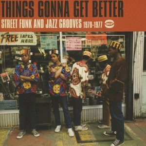 Things Gonna Get Better - Street Funk And Jazz Grooves 1970-1977 CD (BGP)