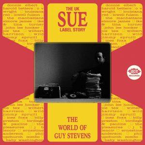 The UK Sue Label Story Volume 1 The World Of Guy Stevens