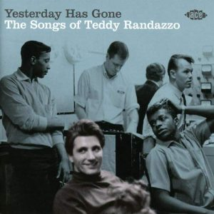 Yesterday Has Gone - The Songs Of Teddy Randazzo - Various Artists CD (Ace)
